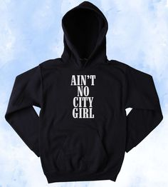 Funny Ain't No City Girl Sweatshirt Southern Girl Country Merica Redneck Southern Belle Tumblr Hoodie