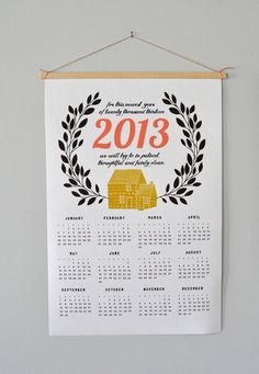 """for this newest year of twenty thousand thirteen we will try to be patient, thoughtful and fairly clean""  2013 Canvas Home Calendar. $35.00, via Etsy."