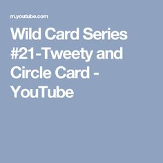 Wild Card Series #21-Tweety and Circle Card - YouTube