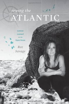 Rowing the Atlantic: Lessons Learned on the Open Ocean (Hardcover)By Roz Savage Rowing Club, Outdoor Girls, This Is A Book, Anything Is Possible, Lessons Learned, The Row, My Books, Sailing, Things To Come