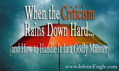 When the Criticism Rains Down Hard...(And How to Handle It In a Godly Manner)
