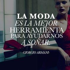 la moda es la mejor herramienta para ayudarnos a soñar #frase #giorgio #armani