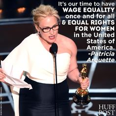 """""""It's our time to have wage equality once and for all and equal rights for women in the United States of America."""" - Patricia Arquette"""