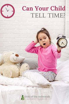 When does my child NEED to know how to tell time? When is it reasonable to expect them to be aware of time? What tools should I use to reinforce their understanding of the passing of time?