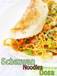 Cooking Is Easy: Schezwan Noodles Dosa - Nisa Homey