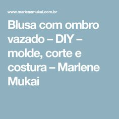 Blusa com ombro vazado – DIY – molde, corte e costura – Marlene Mukai