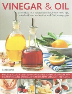 Vinegar & Oil: More Than 1001 Remedies, Home Cures, Tips, Household Hints and Recipes, With 700 Photographs
