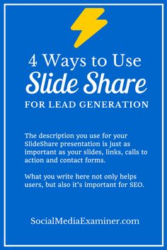 4 Ways to Use SlideShare for Lead Generation  http://www.socialmediaexaminer.com/use-slideshare-for-lead-generation/