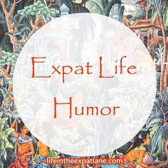 To be a successful expat, a sense of humor is essential. Expat life is not all stress and homesickness, so have a little fun already.
