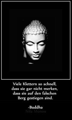 Viele klettern so schnell, dass sie gar nicht merken, dass sie auf den falschen Berg gestiegen sind. (Buddhistisches Sprichwort) #buddhistische #weisheiten #Lebensweisheit #Zitat #Buddha #Shakayamuni #NilaMonou #Buddha #buddhistischeweisheiten #Lebensweise #lebenssinn #lebenseinstellung #zitat #sprüche #sinneswandel #einstellung #Erkenntnis Facebookseite: https://www.facebook.com/pages/Buddhistische-Lebensweisheiten/777347988987524