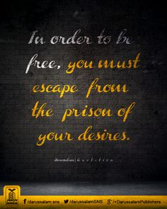 In order to be free, you must escape from the prison of your desires.   #Freedom #PrisonOfDesires