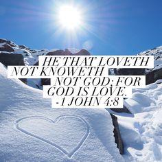 He that loveth not knoweth not God; for God is love. –1 John 4:8