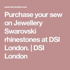 Purchase your sew on Jewellery Swarovski rhinestones at DSI London. | DSI London