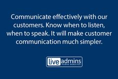 Communicate effectively with our customers.