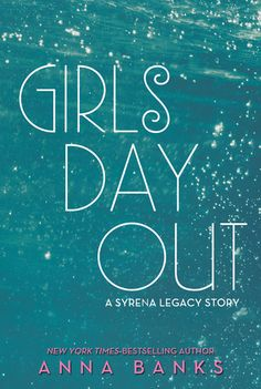 Girls Day Out (The Syrena Legacy, #2.5) by Anna Banks