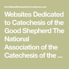 Websites Dedicated to Catechesis of the Good Shepherd The National Association of the Catechesis of the Good Shepherd - Home of the national association for CGS in the United States this website provides introductory information about CGS, locations of CGS atria around the United States, formation leaders and dates of upcoming courses for adults, and…...