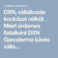 DXN, vállalkozás kockázat nélkül: Miért érdemes fiatalként DXN Ganoderma kávés válla...