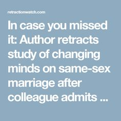 In case you missed it: Author retracts study of changing minds on same-sex marriage after colleague admits data were faked - Retraction Watch at Retraction Watch