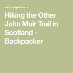 Hiking the Other John Muir Trail in Scotland - Backpacker