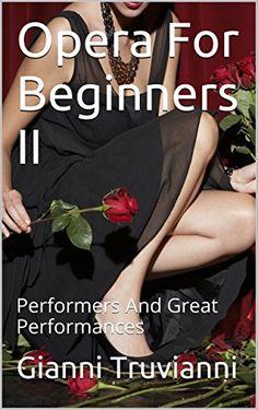 Opera For Beginners II: Performers And Great Performances by Gianni Truvianni https://www.amazon.ca/dp/B01A22IKV6/ref=cm_sw_r_pi_dp_f.odxbQBB47XS