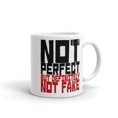 Not Perfect But Definitely Not Fake - Ceramic Mug Coffee Mug Quotes, Funny Coffee Mugs, Zombie T Shirt, Different Quotes, Funny As Hell, Modern Ceramics, Ceramic Mugs, Mug Shots, Household Items