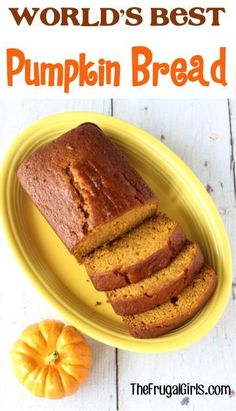 So, in a vote of 4-0, this pumpkin bread has been deemed the World's Best Pumpkin Bread Recipe throughout my entire home! It's simple, moist and SO yummy!