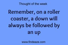 On a roller coaster, a down will always be followed by an up #FindEaze #Weddings #Inspirationalquotes