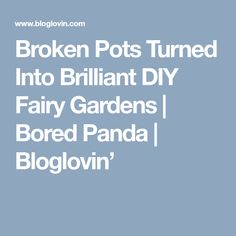 Broken Pots Turned Into Brilliant DIY Fairy Gardens | Bored Panda | Bloglovin'