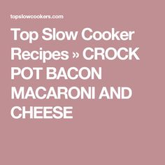 Top Slow Cooker Recipes  » CROCK POT BACON MACARONI AND CHEESE
