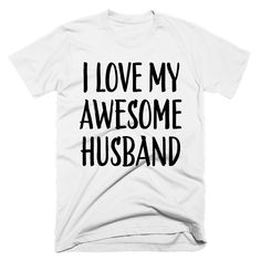 I Love My Awesome Husband Shirt for those of you have an awesome hubby and want to show some love. Or, maybe you want to get this for your wife so she can show the wold how much she loves you ;) ♥♥♥ T