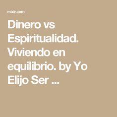 Dinero vs Espiritualidad. Viviendo en equilibrio. by Yo Elijo Ser ...