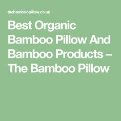 Best Organic Bamboo Pillow And Bamboo Products – The Bamboo Pillow
