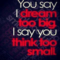 You say I #dream too big. I say you think too small!   #dreamchaser #wealth #livewell #health #fitness #dj #model #film #vemma #usana #startups #grind #urban #motivation #inspiration #success #visionary #smallbusiness #entrepreneur #entrepreneurship #instalike #swag  Let me help you make your big #dreamscometrue www.WinWithAngie.com