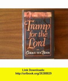 Tramp for the Lord By Corrie Tenboom Corrie Ten Boom ,   ,  , ASIN: B002J699EQ , tutorials , pdf , ebook , torrent , downloads , rapidshare , filesonic , hotfile , megaupload , fileserve