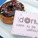I DONUT Want To be without you! Aww, this be perfect to do with the doughnut maker he bought me for Christmas!