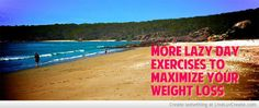 "More Lazy Day Exercises To Maximize Your Weight Loss.  Yesterday, I posted some great ""lazy day"" exercises to help you on days when you're feeling lazy about working out. One of the ABCs of weight loss is CDE: Consistent Daily Effort. Here are more lazy day exercises for effort without excessiveness—but effort that's still going to help you lose weight and keep it off:"