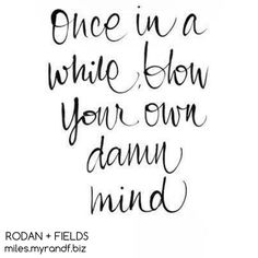 Blow your own damn mind....