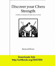 Discover your Chess Strength (9781843820567) Raymond Keene , ISBN-10: 1843820560  , ISBN-13: 978-1843820567 ,  , tutorials , pdf , ebook , torrent , downloads , rapidshare , filesonic , hotfile , megaupload , fileserve