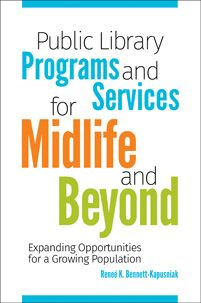 Public Library Programs and Services for Midlife and Beyond : Expanding Opportunities for a Growing Population / Reneé Bennett-Kapusniak. Libraries Unlimited, 2018 #SDDOEBibliography Aug 2018