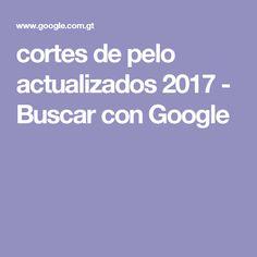 cortes de pelo actualizados 2017 - Buscar con Google