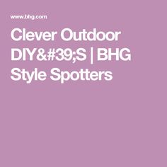 Clever Outdoor DIY'S   BHG Style Spotters
