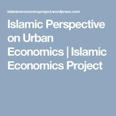 Islamic Perspective on Urban Economics | Islamic Economics Project