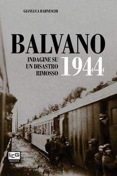 Gianluca Barneschi - Balvano1944. Indagine su un disastro rimosso