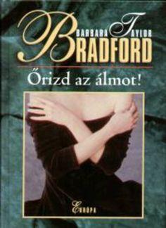 Őrizd az álmot! · Barbara Taylor Bradford · Könyv · Moly