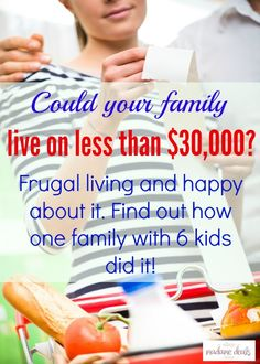 Do you think you can live on $30,000 or less? Here are some Frugal Living Ideas to make it happen shared by one family with 6 kids who did it.