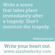 Writing prompt: Write a scene that takes place after a tragedy. Daily Writing Prompts, Creative Writing Prompts, Writing Challenge, Writing Quotes, Writing Advice, Writing Resources, Writing Help, Writing A Book, Writing Ideas