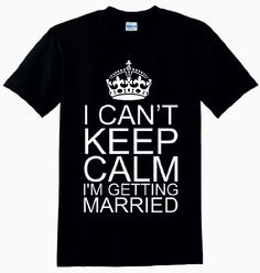 I Can't Keep Calm I'm Getting Married Unisex T-Shirt (Womens - S, Black) MazClothing http://www.amazon.co.uk/dp/B00NKID4H0/ref=cm_sw_r_pi_dp_pp54ub0645C0G
