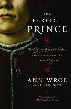 The Perfect Prince: The Mystery of Perkin Warbeck and His Quest for the Throne of England by Ann Wroe I Love Books, Books To Read, My Books, Reading Lists, Book Lists, Reading Time, Reading Nook, Mystery, Movies