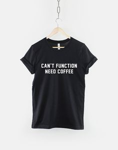 Coffee T-Shirt - Can't Function Need Coffee Caffeine Addict Hipster Shirt