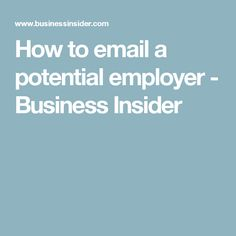 How to email a potential employer - Business Insider